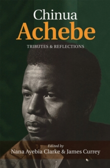 Chinua Achebe: Tributes & Reflections, Paperback / softback Book