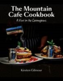 The Mountain Cafe Cookbook : A Kiwi in the Cairngorms, Hardback Book