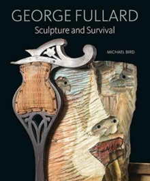 George Fullard : Sculpture and Survival, Hardback Book