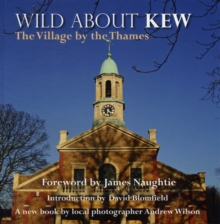 Wild About Kew : The Village by the Thames, Hardback Book