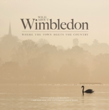 Wild About Wimbledon : Where the Town Meets the Country, Hardback Book