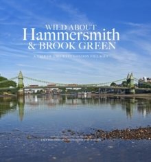 Wild About Hammersmith and Brook Green : The Tale of Two West London Villages, Hardback Book