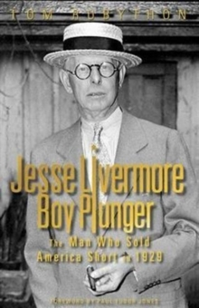 Jesse Livermore Boy Plunger : The Man Who Sold America Short in 1929, Hardback Book