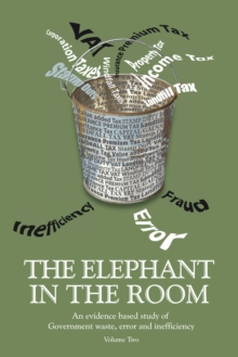 The Elephant in the Room : An Evidence Based Study of Government Waste, Error and Inefficiency., Paperback Book