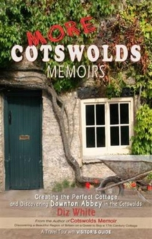 More Cotswolds Memoirs : Creating the Perfect Cottage and Discovering Downton Abbey in the Cotswolds, Paperback / softback Book