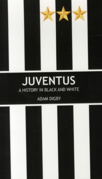 Juventus: A History in Black and White, Paperback Book