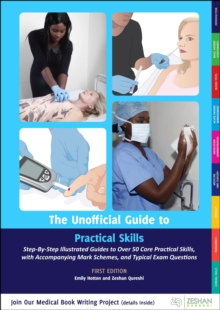 Unofficial Guide to Practical Skills : Over 50 Illustrated Practical Skills Stations with Accompanying Mark Schemes, Key Learning Points, and  Typical Questions, Paperback / softback Book
