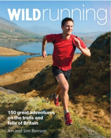 Wild Running : 150 Great Adventures on the Trails and Fells of Britain, Paperback Book