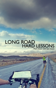 Long Road, Hard Lessons : Ireland to Japan by Bicycle - a 10,000 Mile Test of a Father and Son's Relationship, Paperback Book