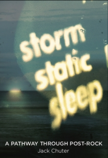 Storm Static Sleep : A Pathway Through Post-Rock, Paperback Book