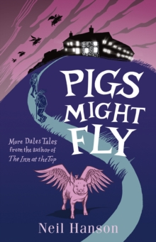 Pigs Might Fly : More Dales Tales from the Author of the Inn at the Top, Paperback Book