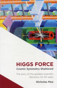 Higgs Force : Cosmic Symmetry Shattered, Paperback Book