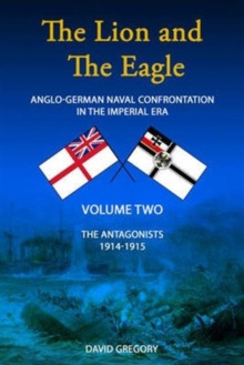 The Lion and the Eagle : Anglo-German Naval Confrontation in the Imperial Era - 1914-1915 Volume 2, Hardback Book