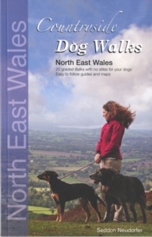 Countryside Dog Walks: North East Wales : 20 Graded Walks with No Stiles for Your Dogs, Paperback Book