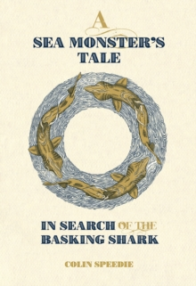 A Sea Monster's Tale : In Search of the Basking Shark, Hardback Book