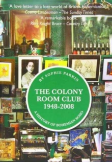 The Colony Room Club 1948-2008 : A History of Bohemian Soho, Hardback Book