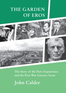 The Garden of Eros : The Story of the Paris Expatriates and the Post-War Literary Scene, Paperback Book