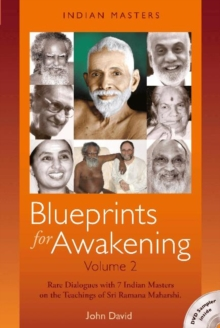 Blueprints for Awakening - Indian Masters : Rare Dialogues with 7 Indian Masters on the Teachings of Sri Ramana Maharshi Volume 2, Paperback / softback Book
