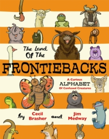 The Land of the Frontiebacks : A Curious Alphabet of Confused Creatures, Hardback Book