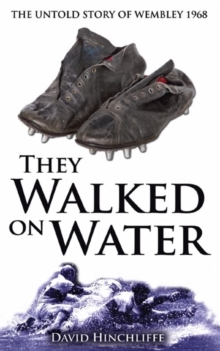 They Walked On Water : The Untold Story of Wembley 1968, Paperback / softback Book