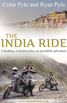 India Ride : Two Brothers, Two Motorcycles, an Incredible Adventure, Paperback Book