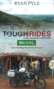 Tough Rides - Brazil : Into the Depths of the Amazon, Paperback Book
