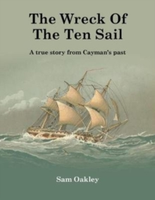 The Wreck Of The Ten Sail : A true story from Cayman's past, Hardback Book
