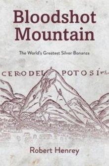 Bloodshot Mountain : The World's Greatest Silver Bonanza, Paperback / softback Book