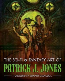 The Sci-fi & Fantasy Art Of Patrick J. Jones, Hardback Book