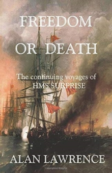 Freedom or Death : The continuing voyages of HMS SURPRISE, Paperback / softback Book