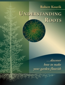 Understanding Roots : Discover How to Make Your Garden Flourish, Paperback Book