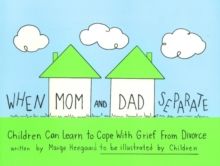 When Mom & Dad Separate : Children Can Learn to Cope with Grief from Divorce, Paperback / softback Book