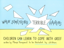 When Something Terrible Happens : Children Can Learn to Cope with Grief, Paperback Book