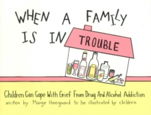 When a Family Is in Trouble : Children Can Cope with Grief from Drug & Alcohol Addiction, Paperback Book