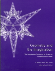 Geometry and the Imagination : The Imaginative Treatment of Geometry in Waldorf Education, Paperback Book