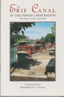 The Erie Canal in the Finger Lakes Region : The Heart of New York State, Paperback Book