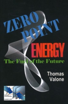 Zero Point Energy : The Fuel of the Future, Paperback / softback Book