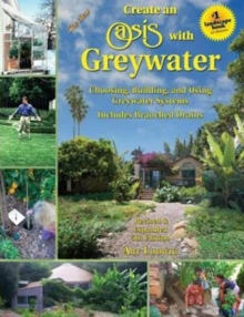 The New Create an Oasis with Greywater : Integrated Design for Water Conservation, Paperback Book