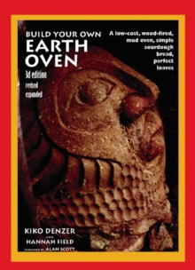 Build Your Own Earth Oven : A Low-Cost Wood-Fired Mud Oven, Simple Sourdough Bread, Perfect Loaves, 3rd Edition, Paperback / softback Book