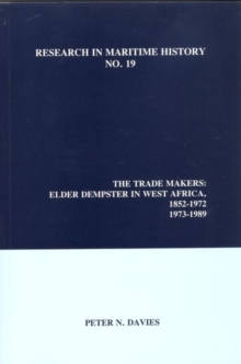 The Trade Makers : Elder Dempster in West Africa, 1852-1972, 1973-1989, Paperback / softback Book
