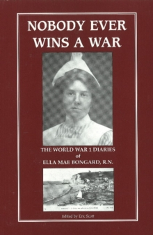 Nobody Ever Wins a War : The World War I Diaries of Ella Mae Congard, RN, Paperback / softback Book