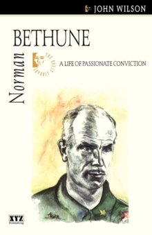 Norman Bethune : A Life of Passionate Conviction, Paperback Book