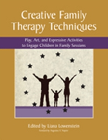 Creative Family Therapy Techniques : Play, Art & Expressive Activities to Engage Children in Family Sessions, Paperback / softback Book