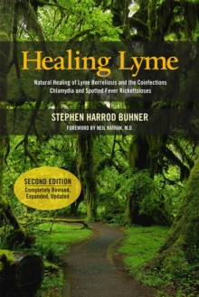 Healing Lyme : Natural Healing of Lyme Borelliosis and the Coinfections Chlamydia and Spotted Fever Rickettsioses, Paperback / softback Book