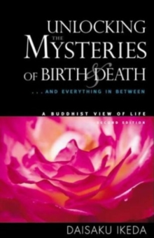 Unlocking the Mysteries of Birth and Death : ... And Everything in Between, a Buddhist View Life, Paperback Book