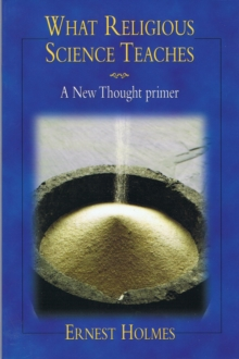 What Religious Science Teaches : A New Thought Primer, Paperback Book