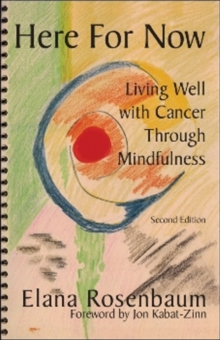 Here For Now : Living Well With Cancer Through Mindfulness, Paperback / softback Book