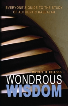 Wondrous Wisdom : Everyones Guide to the Study of Authentic Kabbalah, Paperback / softback Book