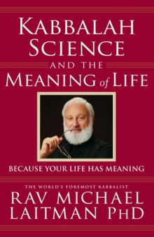 Kabbalah, Science & the Meaning of Life : Because Your Life Has Meaning, Paperback / softback Book
