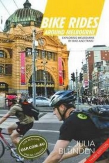 Bike Rides Around Melbourne : Exploring Melbourne by Bike & Train, Paperback Book